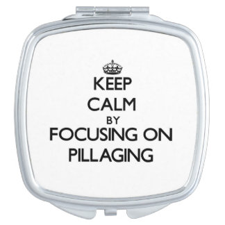 Keep Calm by focusing on Pillaging Vanity Mirrors