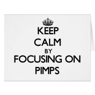 Keep Calm by focusing on Pimps Greeting Card