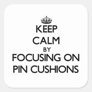 Keep Calm by focusing on Pin Cushions Sticker