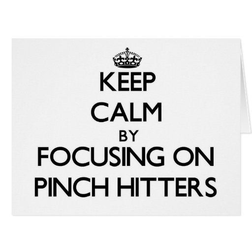 Keep Calm by focusing on Pinch Hitters Greeting Cards