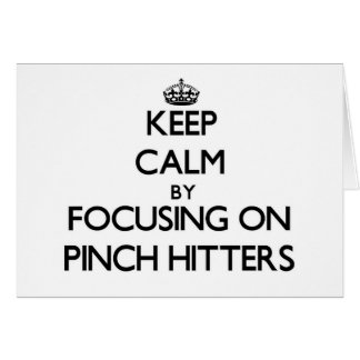 Keep Calm by focusing on Pinch Hitters Card