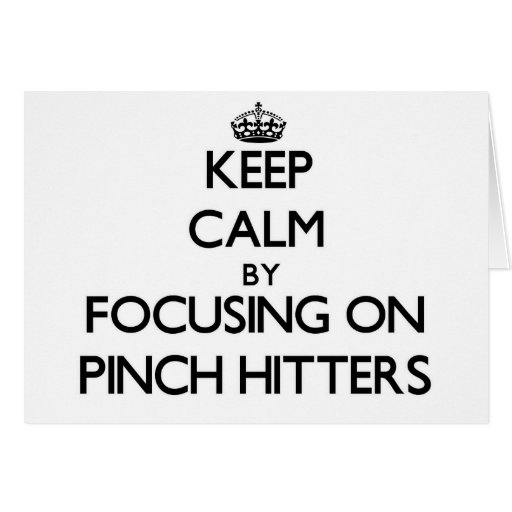 Keep Calm by focusing on Pinch Hitters Greeting Card