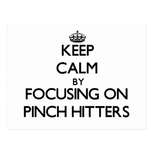 Keep Calm by focusing on Pinch Hitters Post Cards
