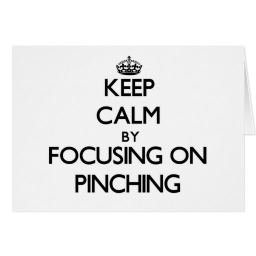 Keep Calm by focusing on Pinching Greeting Card