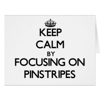 Keep Calm by focusing on Pinstripes Large Greeting Card