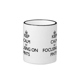Keep Calm by focusing on Pints Coffee Mugs