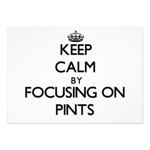Keep Calm by focusing on Pints Invites