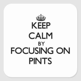 Keep Calm by focusing on Pints Square Sticker