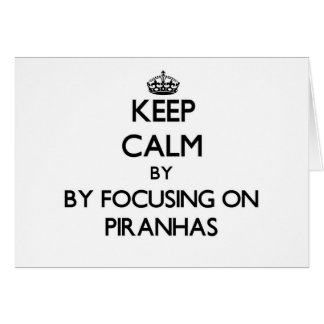 Keep calm by focusing on Piranhas Stationery Note Card