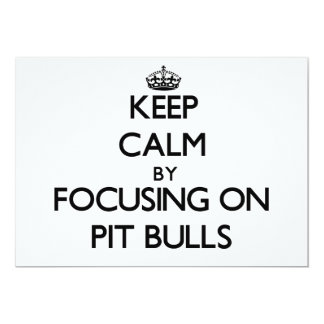 Keep Calm by focusing on Pit Bulls Invitations