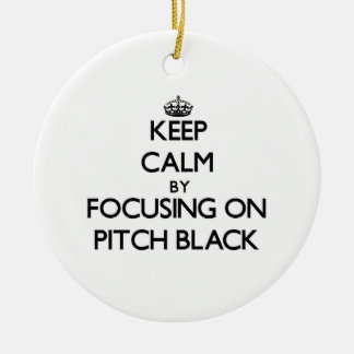 Keep Calm by focusing on Pitch Black Ornament