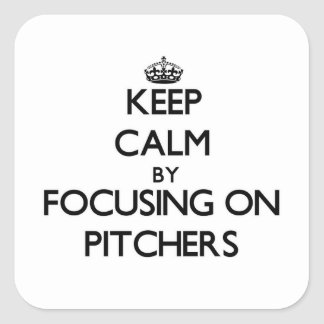 Keep Calm by focusing on Pitchers Square Sticker