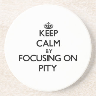 Keep Calm by focusing on Pity Beverage Coaster