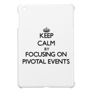 Keep Calm by focusing on Pivotal Events Case For The iPad Mini