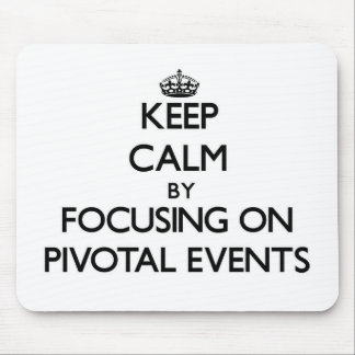 Keep Calm by focusing on Pivotal Events Mouse Pad