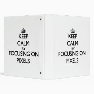 Keep Calm by focusing on Pixels 3 Ring Binders