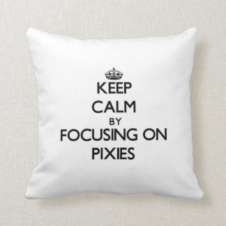 Keep Calm by focusing on Pixies Pillows