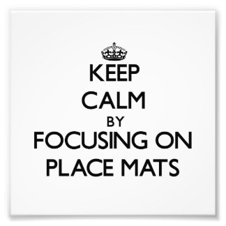 Keep Calm by focusing on Place Mats Photo Art