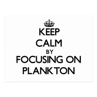 Keep Calm by focusing on Plankton Postcards