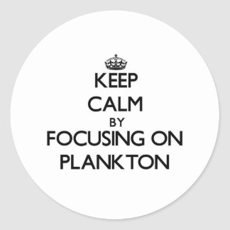Keep Calm by focusing on Plankton Classic Round Sticker