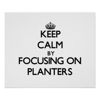Keep Calm by focusing on Planters Posters