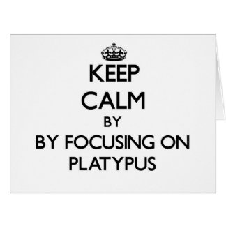 Keep calm by focusing on Platypus Card
