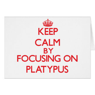Keep calm by focusing on Platypus Greeting Cards
