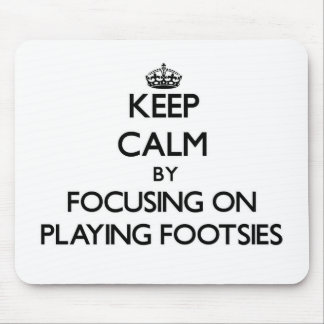 Keep Calm by focusing on Playing Footsies Mouse Pad
