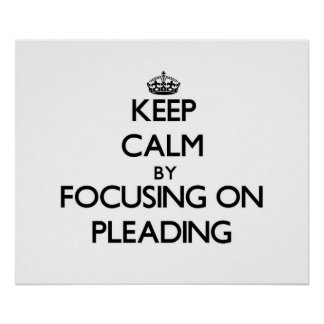 Keep Calm by focusing on Pleading Poster