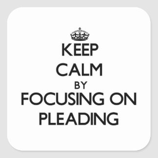 Keep Calm by focusing on Pleading Square Sticker