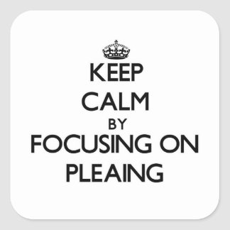 Keep Calm by focusing on Pleaing Square Sticker
