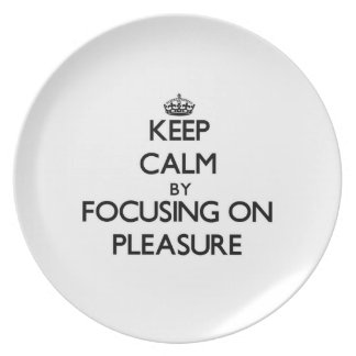 Keep Calm by focusing on Pleasure Dinner Plates