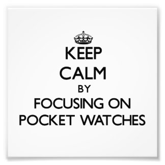Keep Calm by focusing on Pocket Watches Art Photo