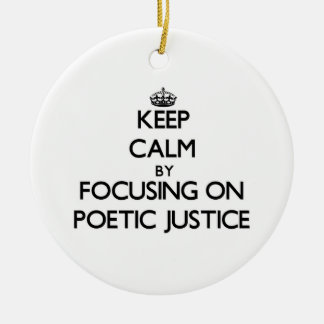 Keep Calm by focusing on Poetic Justice Christmas Tree Ornament