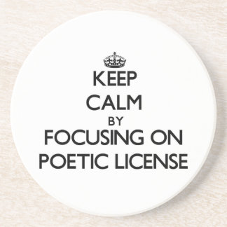 Keep Calm by focusing on Poetic License Drink Coasters
