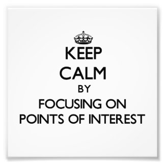 Keep Calm by focusing on Points Of Interest Photo Print