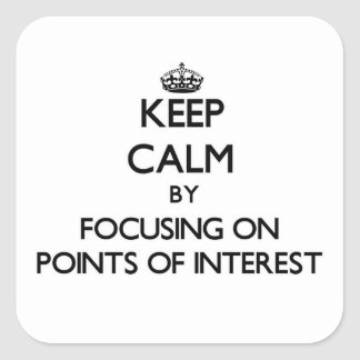 Keep Calm by focusing on Points Of Interest Square Sticker