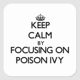 Keep Calm by focusing on Poison Ivy Square Sticker