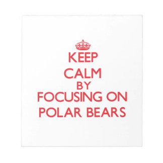 Keep calm by focusing on Polar Bears Note Pad