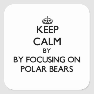 Keep calm by focusing on Polar Bears Square Sticker