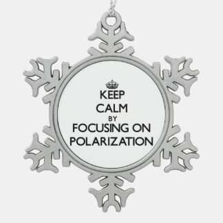 Keep Calm by focusing on Polarization Ornament