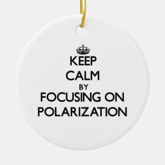 Keep Calm by focusing on Polarization Christmas Ornament
