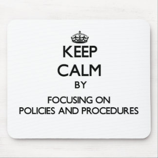 Keep Calm by focusing on Policies And Procedures Mouse Pads