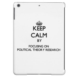 Keep calm by focusing on Political Theory Research Cover For iPad Air