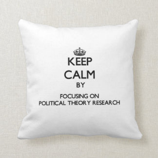 Keep calm by focusing on Political Theory Research Throw Pillow