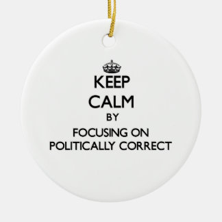 Keep Calm by focusing on Politically Correct Christmas Tree Ornaments