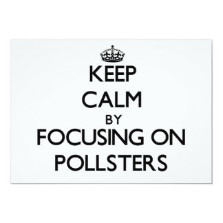 """Keep Calm by focusing on Pollsters 5"""" X 7"""" Invitation Card"""