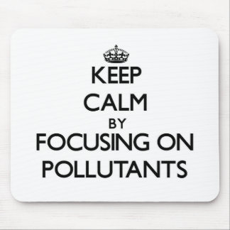 Keep Calm by focusing on Pollutants Mouse Pad