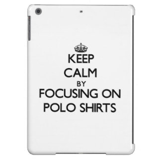 Keep Calm by focusing on Polo Shirts Cover For iPad Air