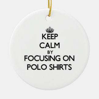 Keep Calm by focusing on Polo Shirts Christmas Tree Ornaments